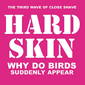 Why Do Birds Suddenly Appear by Hard Skin