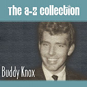 The A-Z Collection: Buddy Knox by Buddy Knox