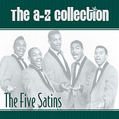 The A-Z Collection: The Five Satins de Various Artists