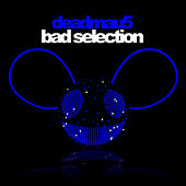 Bad Selection by Deadmau5