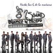 Hasta las Seis de la Mañana by Blanco y Negro