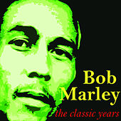 The Classic Years by Bob Marley