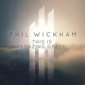 This Is Amazing Grace de Phil Wickham