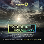 Float Away (2013 Remixes) by Robbie Rivera