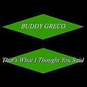 That's What I Thought You Said by Buddy Greco