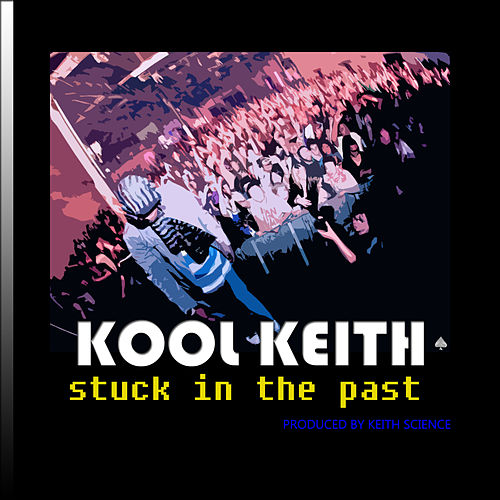 Stuck In The Past by Kool Keith