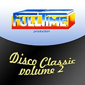 Fulltime Production: Disco Classic, Vol. 2 by Various Artists