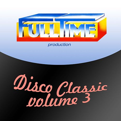 Fulltime Production: Disco Classic, Vol. 3 by Various Artists