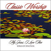 My Jesus I Love Thee - Songs Of Devotion from the Classic Worship series by Various Artists
