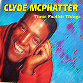 These Foolish Things von Clyde McPhatter