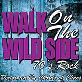 Walk On the Wild Side: 70's Rock di Chords Of Chaos