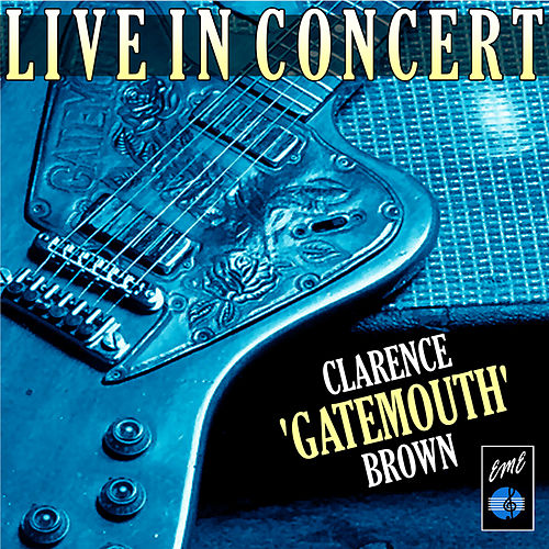 Clarence 'Gatemouth' Brown Live in Concert by Clarence 'Gatemouth' Brown