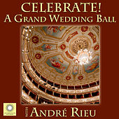 CELEBRATE! A Grand Wedding Ball with André Rieu de André Rieu