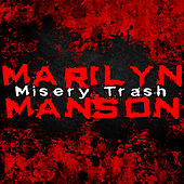 Misery Trash by Marilyn Manson