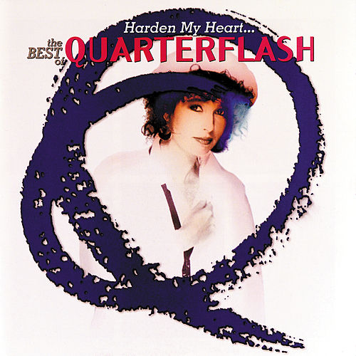 Harden My Heart: The Best Of Quarterflash by Quarterflash