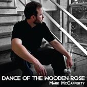Dance of the Wooden Rose by Mark McCafferty