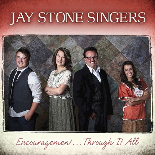 Encouragement... Through It All by Jay Stone Singers