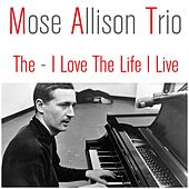 Mose Allison Trio: The - I Love the Life I Live de Mose Allison