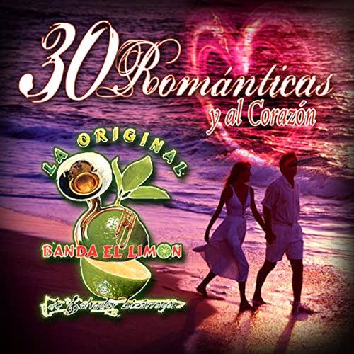 30 Romanticas y al Corazon by La Arrolladora Banda El Limon
