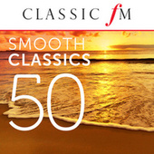 50 Smooth Classics (By Classic FM) by Various Artists