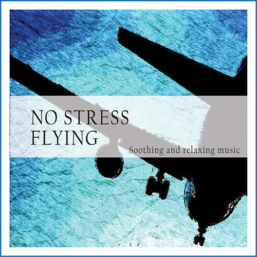 No Stress Flying (Soothing and Relaxing Music) by Various Artists