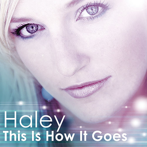 This Is How It Goes by Haley
