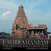 The Essential Raga Collection, Vol. I (Yadukula Kambhoji) by L. Subramaniam