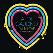 I'm In Love (I Wanna Do It) de Alex Gaudino