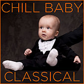 Chill Baby Classical: Relaxing Classical Music for Baby's Naptime and Playtime de Chill Babies