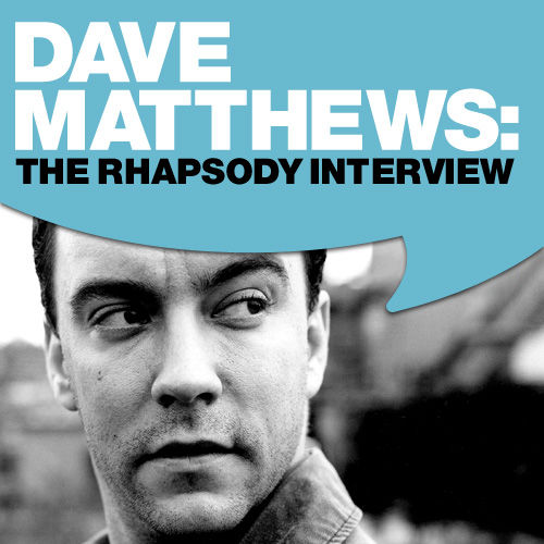 Dave Matthews: The Rhapsody Interview by Dave Matthews Band