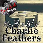 The B to W of Charlie Feathers - [The Dave Cash Collection] by Charlie Feathers