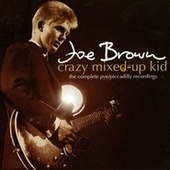 Crazy Mixed-Up Kid: The Complete Pye/Piccadilly Recordings de Joe Brown