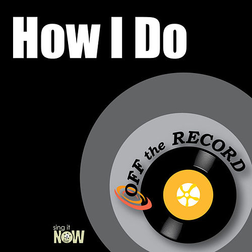 How I Do by Off the Record