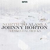 North to Alaska - 75 Essential Tracks by Johnny Horton