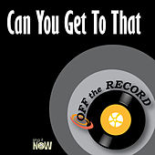 Can You Get to That by Off the Record