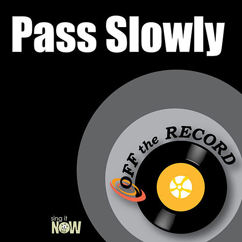 Pass Slowly by Off the Record