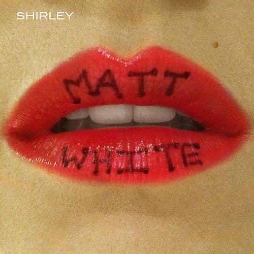 Shirley by Matt White