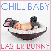 Chill Baby Easter Bunny: Relaxing Easter Lullabies by Dinner Music Experts