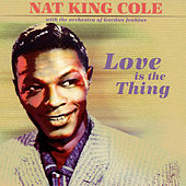 Love Is The Thing von Nat King Cole