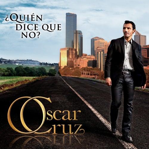 ¿Quién Dice Que No? by Oscar Cruz
