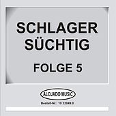 Schlager Süchtig Folge 5 by Various Artists