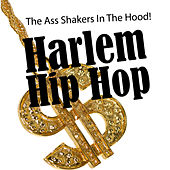 Harlem Hip Hop - The Ass Shakers in the Hood! by Various Artists