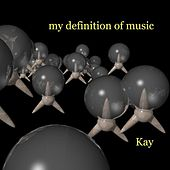 My Definition of Music by Kay
