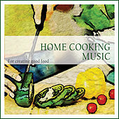 Home Cooking Music (For Creating Good Food) by Various Artists