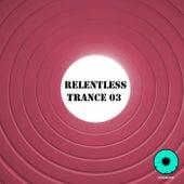 Relentless Trance, Vol. 03 von Various Artists
