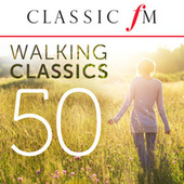 50 Walking Classics (By Classic FM) by Various Artists