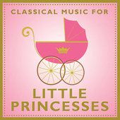 Classical Music For Little Princesses de Various Artists