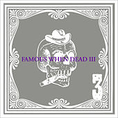 Famous When Dead 3 by Various Artists