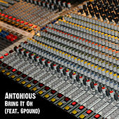 Bring It On (feat. 6pound) by Antonious
