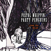 Leave Me Blue by The Pistol Whippin Party Penguins